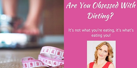 Obsessed With Dieting? It's not what you're eating, it's what's eating you! tickets