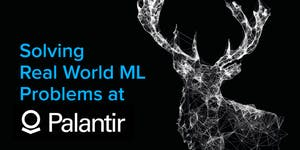 Solving Real World ML Problems at Palantir