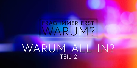 Frag immer erst WARUM? – Warum all in? Teil 2 | Gottesdienst Mannheim billets