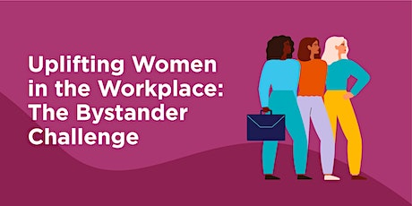 Uplifting Women in the Workplace: The Bystander Challenge tickets