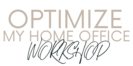 Optimize My Home Office Workshop Tickets