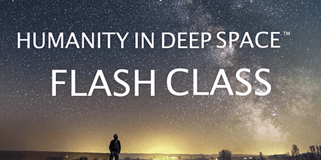 Humanity In Deep Space - Flash Class – August 19, 2021 tickets