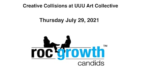 RocGrowth 2021-07-29 * Creative Collisions at UUU Art Collective tickets