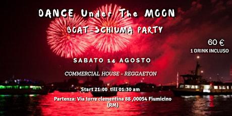 Dance under the Moon(Boat-Schiuma Party) biglietti