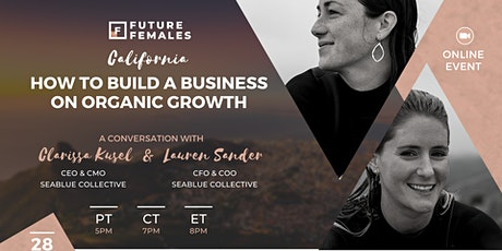 How to Build a Business on Organic Growth | Future Females North America tickets