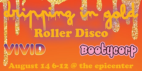 Vivid Skates & Bootycorp Present: Dripping in Gold ROLLER DISCO tickets