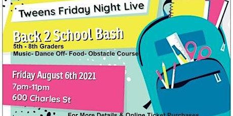 TWEENS FRIDAY NIGHT LIVE: Back to School Bash tickets