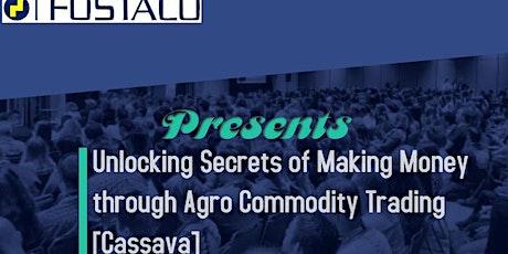 Unlocking Secrets of Making Money through Agro Commodity Trading [Cassava] tickets
