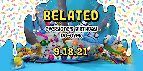 Belated: Everyone's Birthday Do-Over tickets
