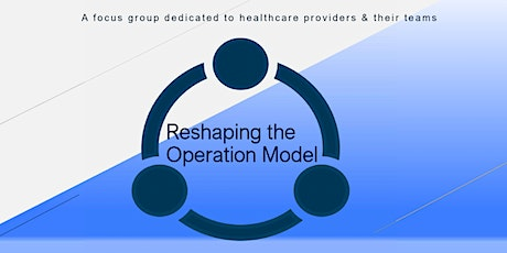 Reshaping the Operation Model in Healthcare - Part 1 tickets