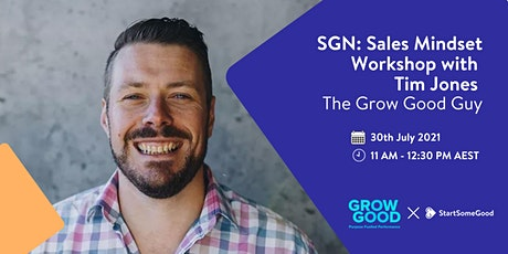 SGN Sales Mindset Workshop with Tim Jones - The Grow Good Guy tickets