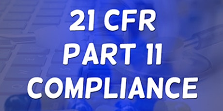 3 Hours Virtual Seminar on 21 CFR Part 11 Guidance for Electronic Records tickets