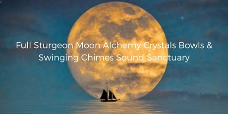 Full Sturgeon Moon Alchemy Crystals Bowls & Swinging Chimes Sound Sanctuary tickets