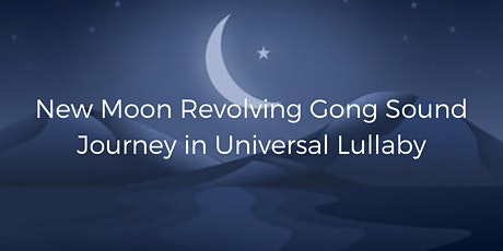 New Moon Revolving Gong Sound Journey in Universal Lullaby tickets