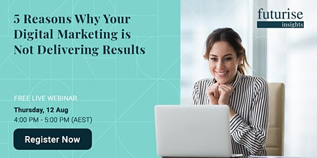 5 Reasons Why Your Digital Marketing Is Not Delivering Results tickets
