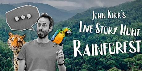 John Kirk's Live Story Hunt: Rainforest tickets