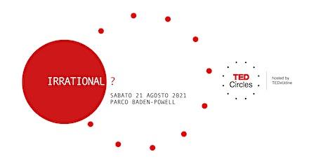 TED Circle agosto 2021: Irrational? biglietti