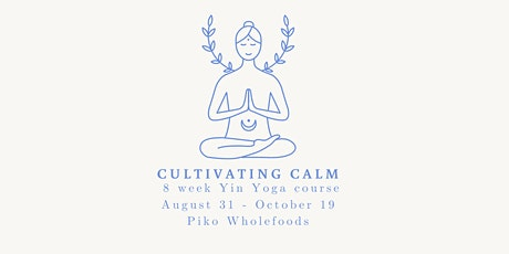 Cultivating Calm - 8 Week Yin Yoga Course tickets