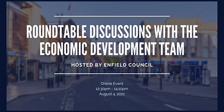 Roundtable Discussions with Enfield Council's Economic Development Team tickets