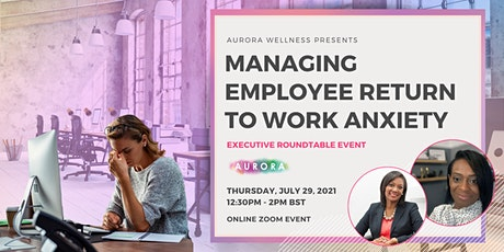 Business As Usual: Managing Employee Return to Work Anxiety tickets