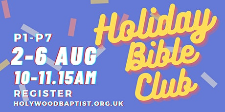 HOLIDAY BIBLE SCHOOL Registration for *P4 - P7 CHILDREN* tickets