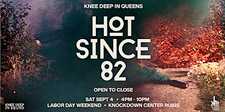 Knee Deep In Queens | Hot Since 82 [Open-to-Close] tickets