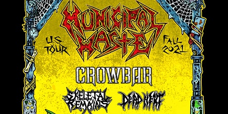 MUNICIPAL WASTE  Plus CROWBAR, Skeletal Remains, Dead Heat tickets