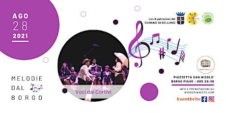 Melodie dal Borgo-Voci dai Cortivi biglietti