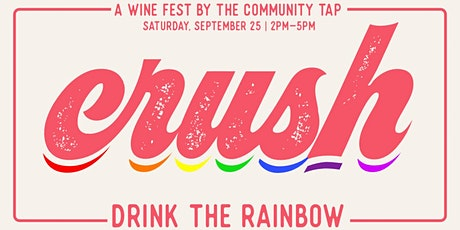 CRUSH: Drink The Rainbow  Wine Fest at The Community Tap tickets