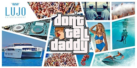 """LUJO presents """"DON'T TELL DADDY"""" tickets"""