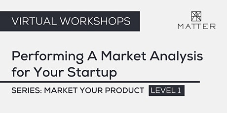 MATTER Workshop: Performing A Market Analysis for Your Startup tickets