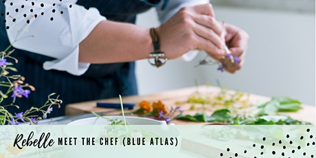 Rebelle Community - Meet The Chef (Blue Atlas) tickets