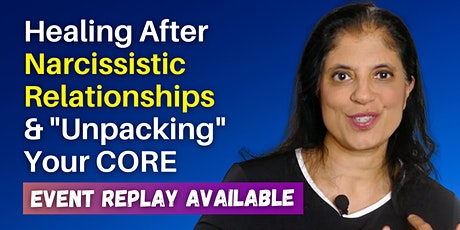 """Healing After Narcissistic Relationships & """"Unpacking"""" Your CORE tickets"""