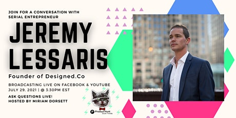 Conversation with Serial Entrepreneur Jeremy Lessaris founder Designed.Co tickets