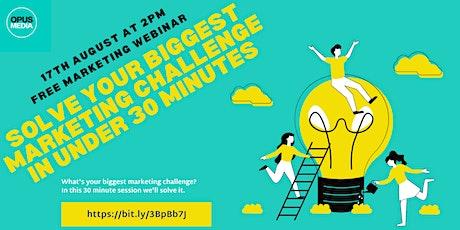 Solve Your Biggest Marketing Challenge In Under 30 Minutes tickets