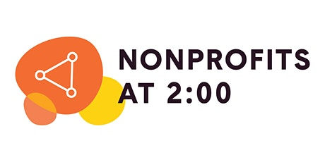 Nonprofits at 2:00: Speaking Up: Making Impact Through Nonprofit Advocacy tickets