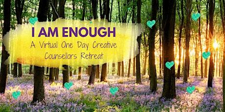 I AM ENOUGH - Four Hour Virtual Creative Counsellors Summer Retreat tickets