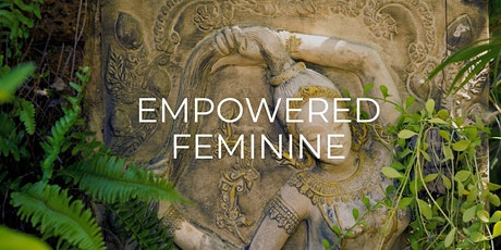 Empowered Feminine: Confidence, Focus & Healing From Within, 6-Week series. tickets
