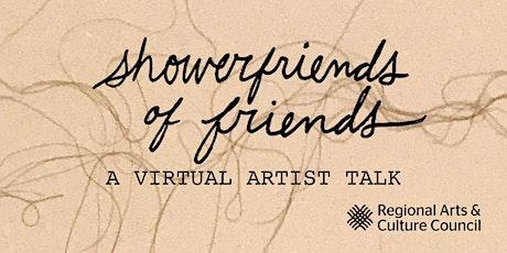 Showerfriends of Friends: A Virtual Artist Talk tickets