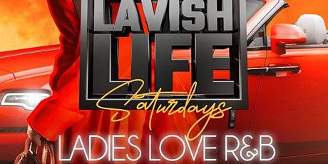 LADIES LOVE R&B LAVISH LIFE SATURDAYS tickets