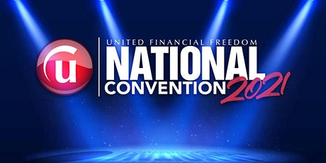 NATIONAL CONVENTION  - United Financial Freedom 2021 tickets