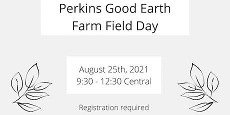 Perkins Good Earth Farm Field Day tickets