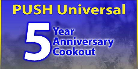 PUSH U 5-YEAR ANNIVERSARY COOKOUT !!! tickets