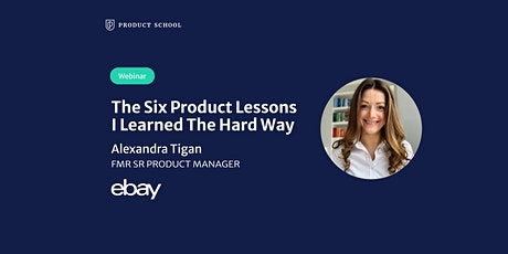 Webinar: The Six Product Lessons I Learned The Hard Way by fmr eBay Sr PM tickets
