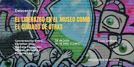 Descentrar: El liderazgo en el museo como el cuidado de otrxs. boletos
