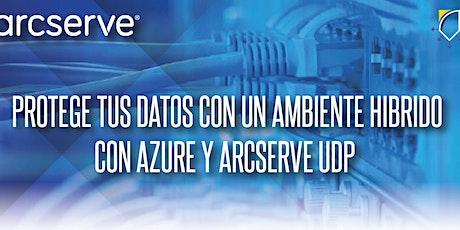 Protege tus datos con un Ambiente hibrido con Azure y Arcserve UDP boletos