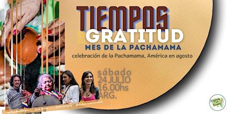 Tiempos de gratitud, celebración de la Pachamama entradas