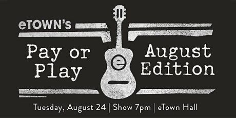 eTown's Pay or Play: August Edition tickets