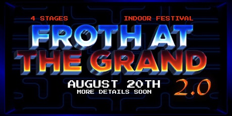 Froth at The Grand 2.0 (Indoor Festival) tickets