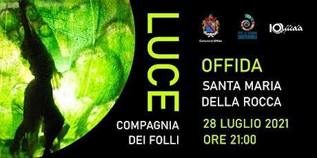 LUCE - Mercoledì 28 luglio - ore 21.00 - Piazzale Santa Maria della Rocca biglietti